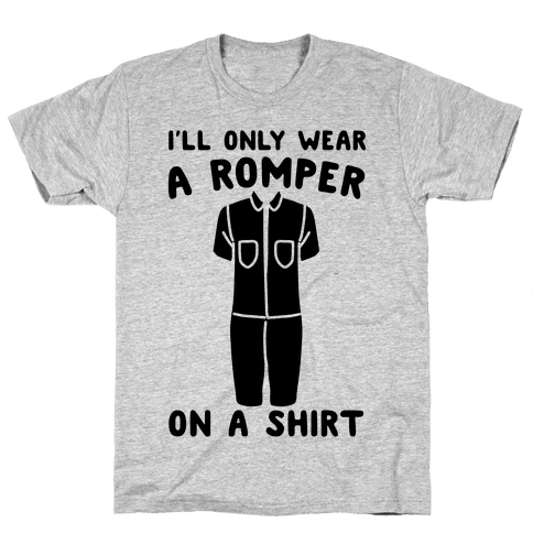 I'll Only Wear A Romper On A Shirt Mens T-Shirt