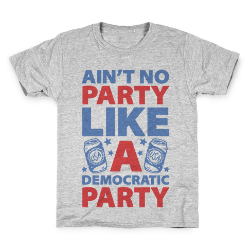 Ain't No Party Like A Democratic Party Kids T-Shirt