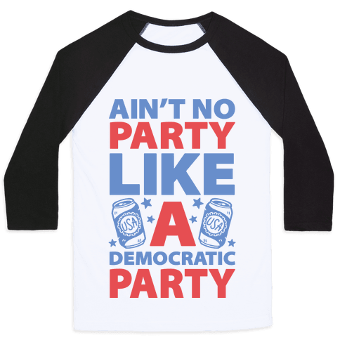 Ain't No Party Like A Democratic Party Baseball Tee