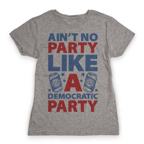Ain't No Party Like A Democratic Party Womens T-Shirt