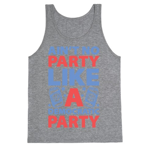 Ain't No Party Like A Democratic Party Tank Top