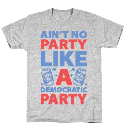 Ain't No Party Like A Democratic Party T-Shirt