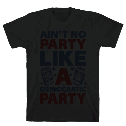 Ain't No Party Like A Democratic Party Mens T-Shirt