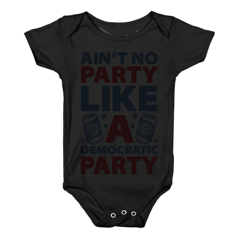 Ain't No Party Like A Democratic Party Baby Onesy