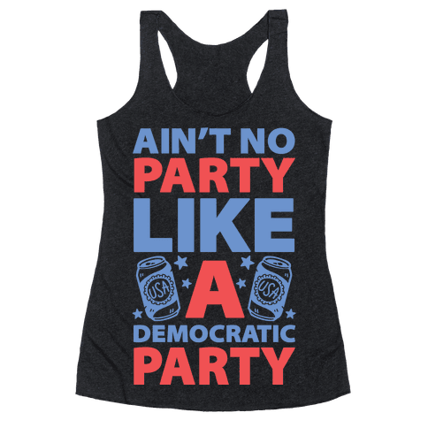 Ain't No Party Like A Democratic Party Racerback Tank Top
