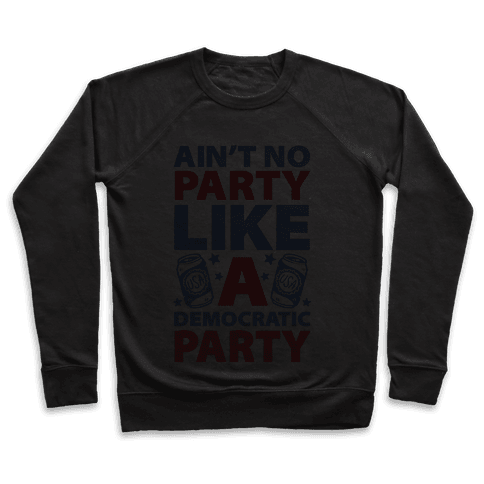 Ain't No Party Like A Democratic Party Pullover