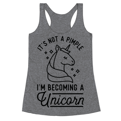 That's Not a Pimple I'm Becoming a Unicorn. Racerback Tank Top
