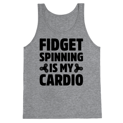 Fidget Spinning Is My Cardio Tank Top