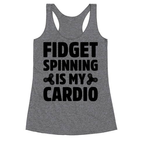 Fidget Spinning Is My Cardio Racerback Tank Top