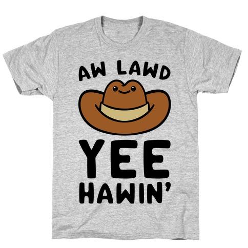 Aw Lawd Yee Hawin' T-Shirt