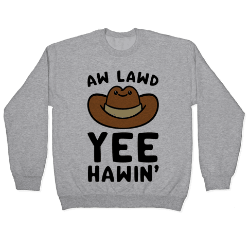 Aw Lawd Yee Hawin' Pullover