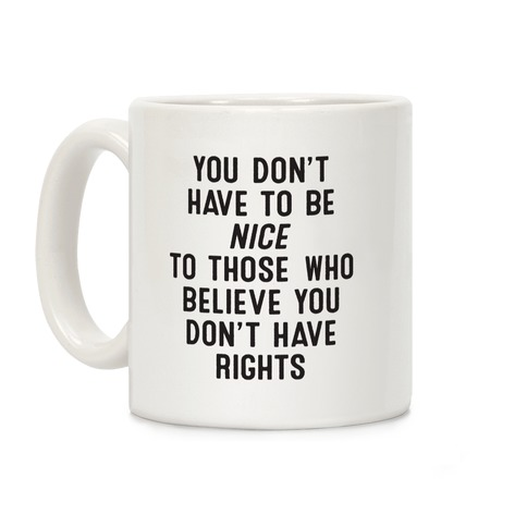 You Don't Have To Be Nice Coffee Mug