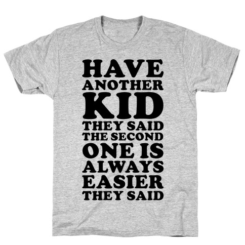 Have Another Kid They Said Mens T-Shirt