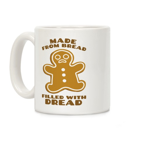Made From Bread, Filled With Dread Coffee Mug