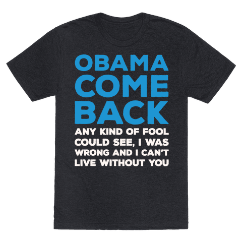 Obama Come Back Parody White Print