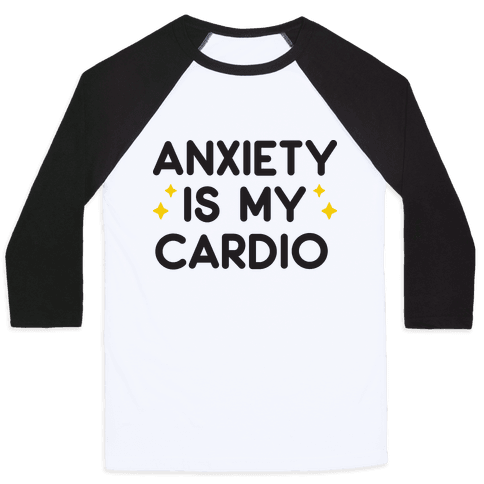 Anxiety Is My Cardio Baseball Tee