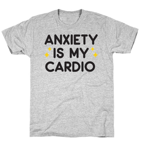 Anxiety Is My Cardio Mens T-Shirt