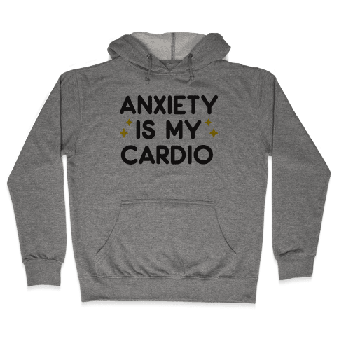 Anxiety Is My Cardio Hooded Sweatshirt