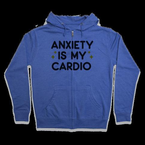 Anxiety Is My Cardio Zip Hoodie