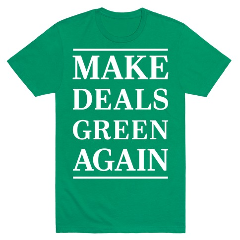 Make Deals Green Again T-Shirt