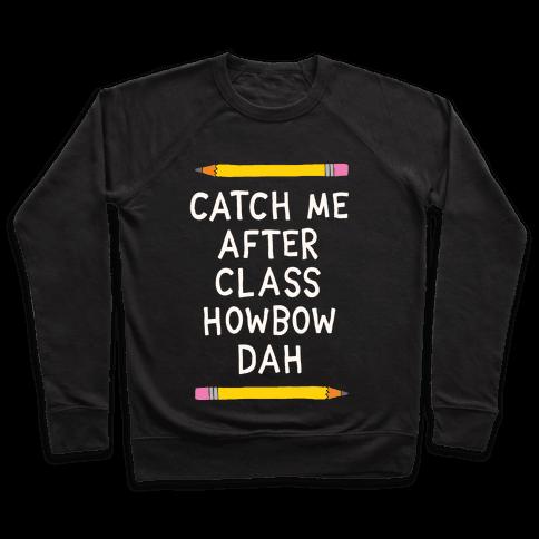 Catch Me After Class Howbow Dah Pullover