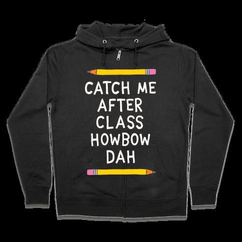 Catch Me After Class Howbow Dah Zip Hoodie