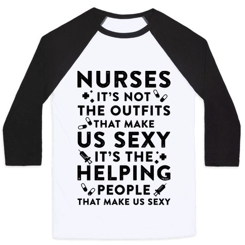 Nurses It's Not The Outfits That Make Us Sexy Baseball Tee