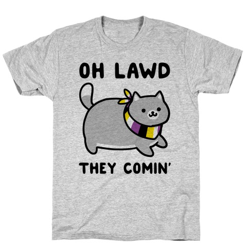 Oh Lawd, They Comin' - Non-Binary T-Shirt