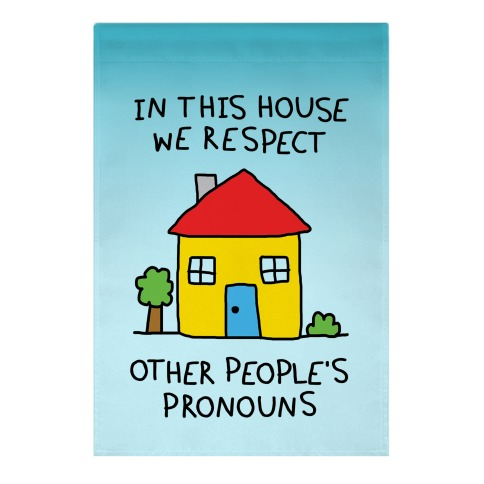 In This House We Respect Other People's Pronouns Garden Flag