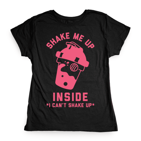 Shake Me Up Inside Womens T-Shirt