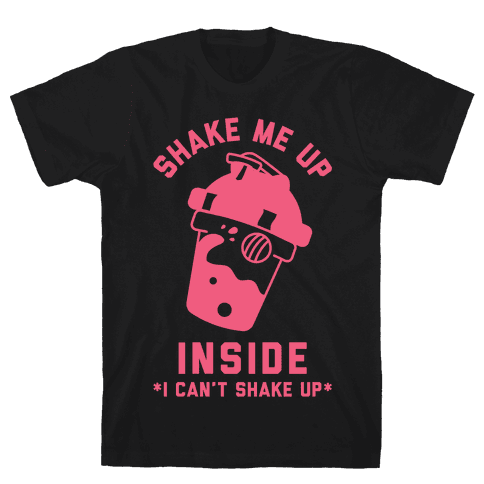 Shake Me Up Inside Mens T-Shirt