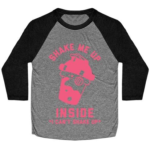Shake Me Up Inside Baseball Tee