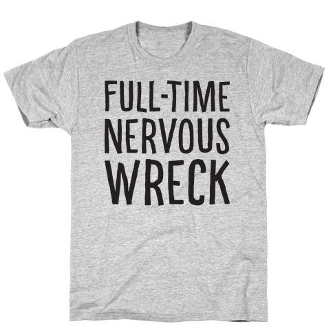 Fulltime Nervous Wreck T-Shirt