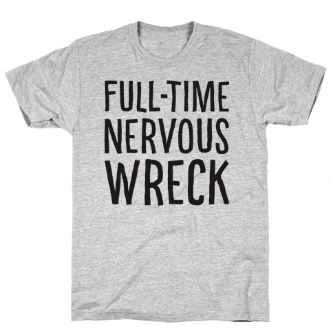 Fulltime Nervous Wreck Mens T-Shirt