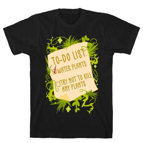 Try Not To Kill Any Plants To-Do List T-Shirt