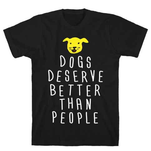 Dogs Deserve Better Than People Mens T-Shirt