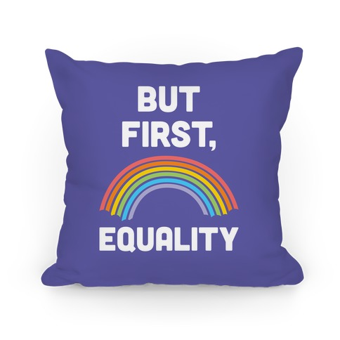 But First, Equality Pillow