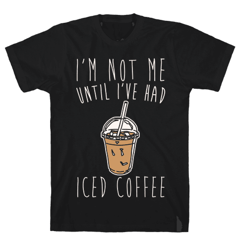 I'm Not Me Until I've Had Iced Coffee White Print Mens T-Shirt