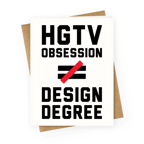 HGTV Obsession Not Equal To a Design Degree. Greeting Card