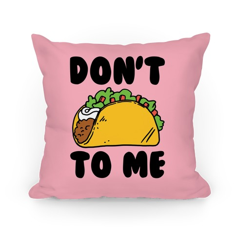Don't Taco To Me Pillow