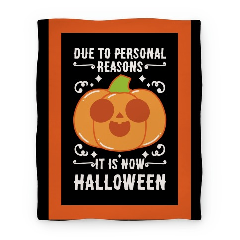 Due To Personal Reasons It Is Now Halloween Pumpkin (White Text) Blanket