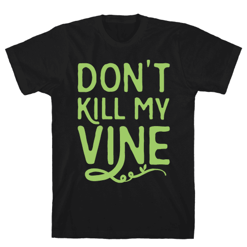 Don't Kill My Vine Parody White Print Mens T-Shirt