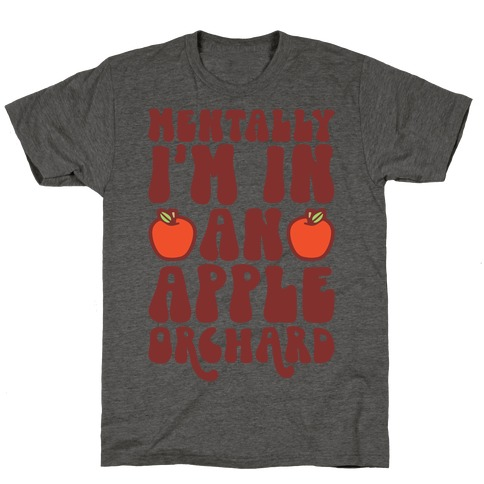 Mentally I'm In An Apple Orchard T-Shirt