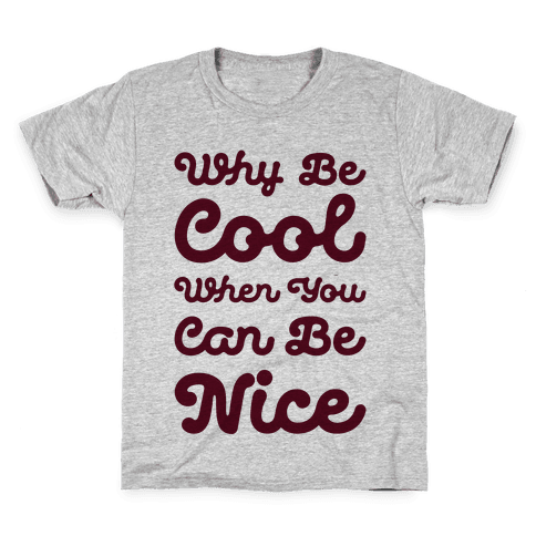 Why Be Cool When You Can Be Nice Kids T-Shirt