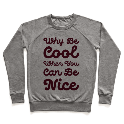 Why Be Cool When You Can Be Nice Pullover