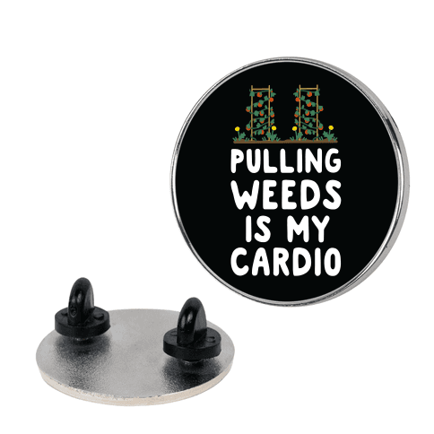 Pulling Weeds Is My Cardio Pin