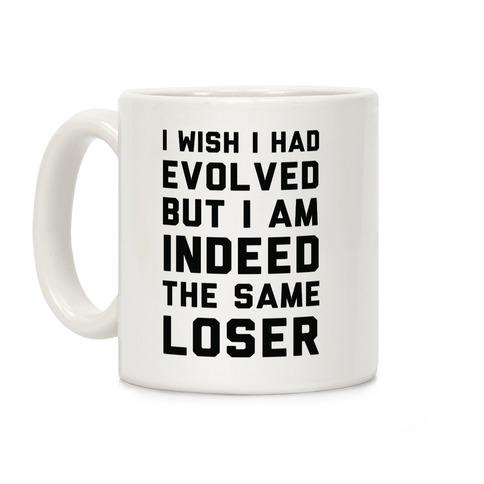 I Wish I Had Evolved But I am Indeed the Same Loser Coffee Mug