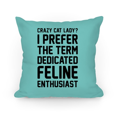Crazy Cat Lady? I Prefer The Term Dedicated Feline Enthusiast Pillow