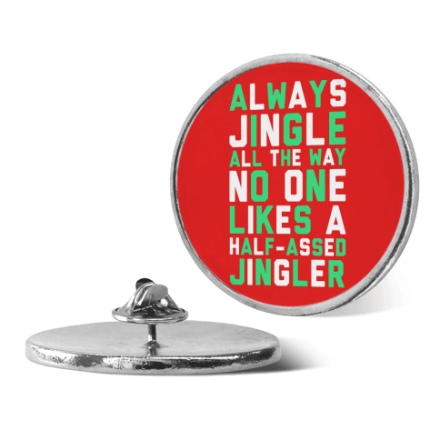 Always Jingle All The Way No One Likes a Half-Assed Jingler pin