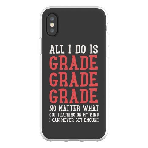 All I Do Is Grade Grade Grade No Matter What Phone Flexi-Case